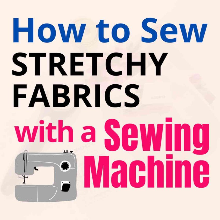 """Featured image for how to sew knits post with text overlay """"How to Sew Stretchy Fabrics with a Sewing Machine"""